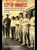 City of Inmates: Conquest, Rebellion, and the Rise of Human Caging in Los Angeles, 1771-1965
