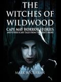The Witches of Wildwood: Cape May Horror Stories and Other Scary Tales from the Jersey Shore