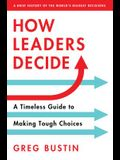 How Leaders Decide: A Timeless Guide to Making Tough Choices