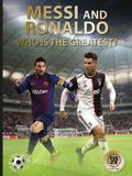 Messi and Ronaldo: Who Is the Greatest? (World Soccer Legends)