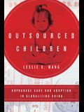 Outsourced Children: Orphanage Care and Adoption in Globalizing China