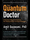 The Quantum Doctor: A Quantum Physicist Explains the Healing Power of Integrative Medicine