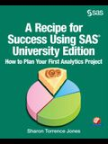 A Recipe for Success Using SAS University Edition: How to Plan Your First Analytics Project