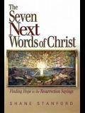 The Seven Next Words of Christ: Finding Hope in the Resurrection Sayings