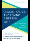 Understanding and Loving a Person with Post-Traumatic Stress Disorder: Biblical and Practical Wisdom to Build Empathy, Preserve Boundaries, and Show C