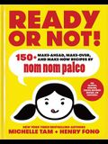 Ready or Not!, Volume 2: 150+ Make-Ahead, Make-Over, and Make-Now Recipes by Nom Nom Paleo