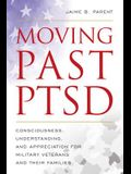 Moving Past Ptsd: Consciousness, Understanding, and Appreciation for Military Veterans and Their Families