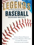 Legends: The Best Players, Games, and Teams in Baseball: World Series Heroics! Greatest Homerun Hitters! Classic Rivalries! and Much, Much More!