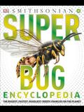 Super Bug Encyclopedia: The Biggest, Fastest, Deadliest Creepy-Crawlers on the Planet