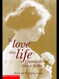 To Love This Life: Quotations By Helen Keller (A Time To Love)