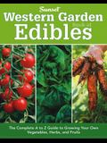 Western Garden Book of Edibles: The Complete A to Z Guide to Growing Your Own Vegetables, Herbs, and Fruits