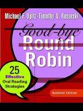 Good-Bye Round Robin: 25 Effective Oral Reading Strategies
