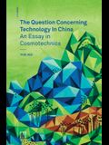 The Question Concerning Technology in China: An Essay in Cosmotechnics