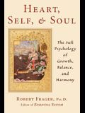 Heart, Self, & Soul: The Sufi Approach to Growth, Balance, and Harmony