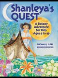 Shanleya's Quest: A Botany Adventure for Kids Ages 9 to 99