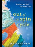 Out of the Spin Cycle: Devotions to Lighten Your Mother Load