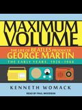 Maximum Volume: The Life of Beatles Producer George Martin, the Early Years, 1926�1966
