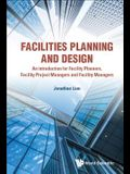 Facilities Planning and Design: An introduction for Facility Planners, Facility Project Managers and Facility Managers
