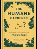 The Humane Gardener: Nurturing a Backyard Habitat for Wildlife (How to Create a Sustainable and Ethical Garden That Promotes Native Wildlif