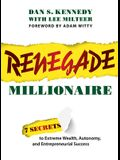 Renegade Millionaire: 7 Secrets to Extreme Wealth, Autonomy, and Entrepreneurial Success