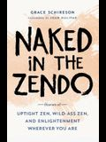 Naked in the Zendo: Stories of Uptight Zen, Wild-Ass Zen, and Enlightenment Wherever You Are