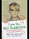 I Love You, Miss Huddleston: And Other Inappropriate Longings of My Indiana Childhood