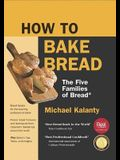 How To Bake Bread: The Five Families of Bread: New Printing