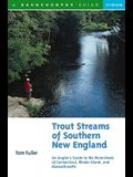 Trout Streams of Southern New England: An Angler's Guide to the Watersheds of Massachusetts, Connecticut, and Rhode Island