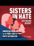 Sisters in Hate Lib/E: Women on the Front Lines of White Nationalism