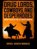 Drug Lords, Cowboys, and Desperadoes: Violent Myths of the U.S.-Mexico Frontier