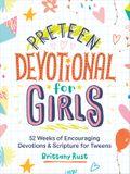 Preteen Devotional for Girls: 52 Weeks of Encouraging Devotions and Scripture for Tweens