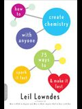 How to Create Chemistry with Anyone: 75 Ways to Spark It Fast... and Make It Last