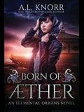 Born of Aether: An Elemental Origins Novel