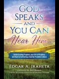 God Speaks and You Can Hear Him: Understanding Prophets, Your Gift of Prophecy, and Keys to Cultivating a Healthy Prophetic Culture