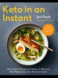 Keto in an Instant: More Than 80 Recipes for Quick & Delicious Keto Meals Using Your Pressure Cooker