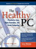 The Healthy PC: Preventive Care, Home Remedies, and Green Computing, 2nd Edition (Consumer Application & Hardware - OMG)