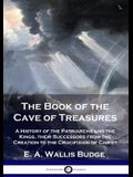 The Book of the Cave of Treasures: A History of the Patriarchs and the Kings, their Successors from the Creation to the Crucifixion of Christ