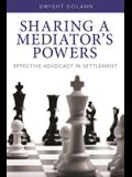 Sharing a Mediator's Powers: Effective Advocacy in Settlement [With DVD]