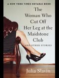 The Woman Who Cut Off Her Leg at the Maidstone Club: And Other Stories