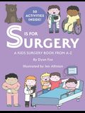 S is for Surgery: A Kids Surgery Book from A - Z