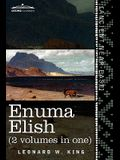 Enuma Elish (2 Volumes in One): The Seven Tablets of Creation; The Babylonian and Assyrian Legends Concerning the Creation of the World and of Mankind