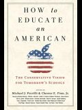 How to Educate an American: The Conservative Vision for Tomorrow's Schools