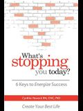 What's Stopping You Today?: 6 Keys to Energize Your Success