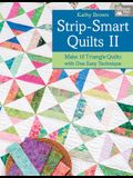 Strip-Smart Quilts II: Make 16 Triangle Quilts with One Easy Technique