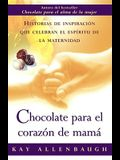 Chocolate Para el Corazon de Mama: Historias de Inspiracion Que Celebran el Espiritu de la Maternidad