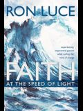 Faith at the Speed of Light: Experiencing Exponential Growth While Surfing the Wave of Change