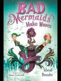Bad Mermaids Make Waves
