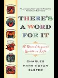 There's a Word for It (Revised Edition): A Grandiloquent Guide to Life