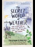 The Secret World of Weather: How to Read Signs in Every Cloud, Breeze, Hill, City, Plant, Animal, and Dewdrop
