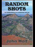 Random Shots: : The Wanderings of a Montana Writer